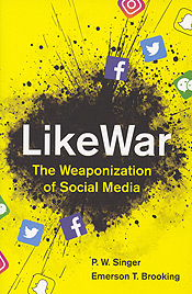 Like War - The Weaponization of Social Media by P.W. Singer and Emerson T. Brooking