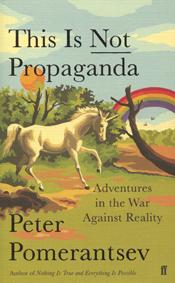 This is Not Propaganda by Peter Pomerantsev