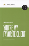 You're My Favorite Client by Mike Monteiro